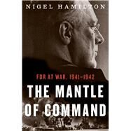 The Mantle of Command: FDR at War, 1941-1942 by Hamilton, Nigel, 9780547775241