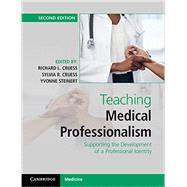 Teaching Medical Professionalism by Cruess, Richard L.; Cruess, Sylvia R.; Steinert, Yvonne, 9781107495241