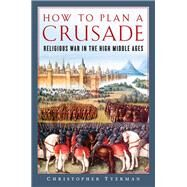 How to Plan a Crusade by Tyerman, Christopher, 9781681775241