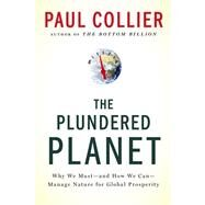 The Plundered Planet Why We Must--and How We Can--Manage Nature for Global Prosperity by Collier, Paul, 9780195395242