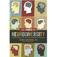 The Power of Neurodiversity: Unleashing the Advantages of Your Differently Wired Brain by Armstrong, Thomas, Ph.D., 9780738215242