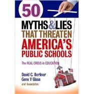 50 Myths and Lies That Threaten America's Public Schools: The Real Crisis in Education by Cisneros, Jesus; Diaz, Victor H.; Dunn, Lenay; Berliner, David C.; Glass, Gene V., 9780807755242