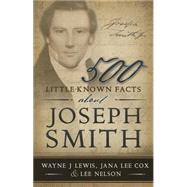500 Little-known Facts About Joseph Smith: The Road to Apostleship by Lewis, Wayne; Cox, Jana; Nelson, Lee, 9781462115242