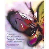 Strategies for Addressing Behavior Problems in the Classroom by Kerr, Mary M.; Nelson, C. Michael M, 9780136045243