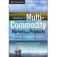 Handbook of Multi-Commodity Markets and Products : Structuring, Trading and Risk Management by Roncoroni, Andrea; Fusai, Gianluca; Cummins, Mark, 9780470745243