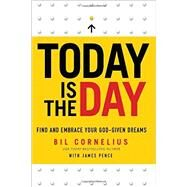 Today Is the Day: Find and Embrace Your God-given Dream by Cornelius, Bil; Pence, James (CON), 9780801015243