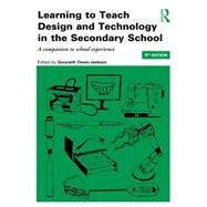 Learning to Teach Design and Technology in the Secondary School: A Companion to School Experience by Owen-Jackson; Gwyneth, 9781138785243