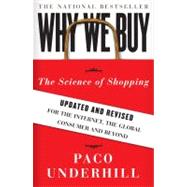 Why We Buy The Science of Shopping--Updated and Revised for the Internet, the Global Consumer, and Beyond by Underhill, Paco, 9781416595243