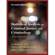 Statistical Analysis in Criminal Justice and Criminology: A User Guide by Vito, Gennaro F.; Blankenship, Michael B.; Kunselman, Julie C., Ph.D., 9781577665243