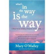 What's in the Way Is the Way by O'Malley, Mary; Walsch, Neale Donald, 9781622035243