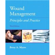 Wound Management Principles and Practices by Myers, Betsy, PT, 9780131395244