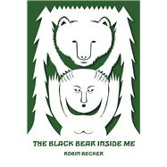 The Black Bear Inside Me by Becker, Robin, 9780822965244