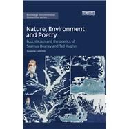 Nature, Environment and Poetry: Ecocriticism and the poetics of Seamus Heaney and Ted Hughes by Lidstr÷m; Susanna, 9781138775244