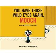 You Have Those Wild Eyes Again, Mooch A New MUTTS Treasury by McDonnell, Patrick, 9781449495244