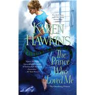 The Prince Who Loved Me by Hawkins, Karen, 9781451685244