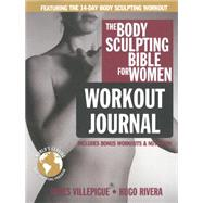 The Body Sculpting Bible for Women Workout Journal by VILLEPIGUE, JAMESRIVERA, HUGO, 9781578265244