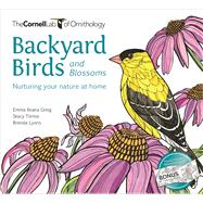 Backyard Birds and Blossoms Nuturing your nature at home by Greig, Emma Ileana; Tornio, Stacy; Lyons, Brenda, 9781943645244