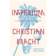 Imperium A Fiction of the South Seas by Kracht, Christian; Bowles, Daniel, 9780374175245