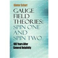 Gauge Field Theories: Spin One and Spin Two 100 Years After General Relativity by Scharf, Gunter, 9780486805245