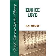 Eunice Loyd : Or the Struggle and Triumph of an Honest Heart by Moody, R. N., 9780892255245