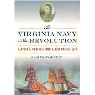 The Virginia Navy in the Revolution by Tormey, James, 9781467135245