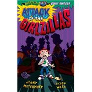 Attack of the Girlzillas by Meyerhoff, Jenny; Week, Jason, 9780374305246