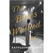 The Blues Walked in by George, Kathleen, 9780822945246