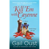 Kill 'Em with Cayenne A Spice Shop Mystery by Oust, Gail, 9781250075246