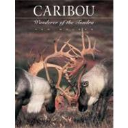 Caribou : Wanderer of the Tundra by Walker, Tom, 9781558685246