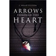 Arrows Through the Heart by Ellison, J. Arvid, 9781633065246