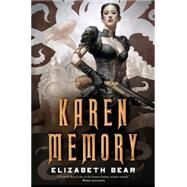 Karen Memory by Bear, Elizabeth, 9780765375247