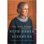 My Own Words by Ginsburg, Ruth Bader; Hartnett, Mary; Williams, Wendy W., 9781501145247