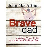 Brave Dad by MacArthur, John, 9780736965248