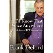 I'd Know That Voice Anywhere My Favorite NPR Commentaries by Deford, Frank, 9780802125248