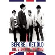 BEFORE I GET OLD The Story of the Who by Marsh, Dave, 9780859655248