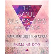 The Soul Searcher's Handbook A Modern Girl's Guide to the New Age World by Mildon, Emma, 9781582705248