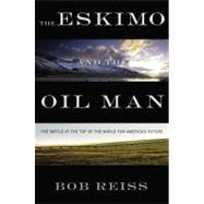 The Eskimo and The Oil Man by Reiss, Bob, 9781455525249