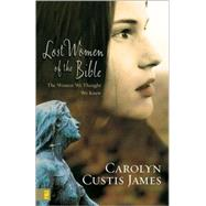 Lost Women of the Bible by Carolyn Custis James, 9780310285250