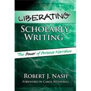 Liberating Scholarly Writing : The Power of Personal Narrative