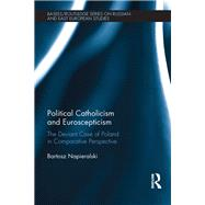 Political Catholicism and Euroscepticism: The Deviant Case of Poland in Comparative Perspective by Napieralski,Bartosz, 9781138235250
