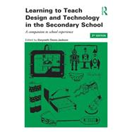 Learning to Teach Design and Technology in the Secondary School: A Companion to School Experience by Owen-Jackson; Gwyneth, 9781138785250