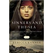 Sinners and the Sea The Untold Story of Noah's Wife by Kanner, Rebecca, 9781451695250