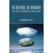 In Defence of Wonder and Other Philosophical Reflections by Tallis,Raymond, 9781844655250