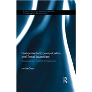 Environmental Communication and Travel Journalism: Consumerism, Conflict and Concern by McGaurr; Lyn, 9781138775251