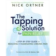 The Tapping Solution for Pain Relief by Ortner, Nick, 9781401945251