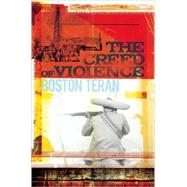 The Creed of Violence by Teran, Boston, 9781582435251