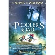 The Secrets of the Pied Piper 1: The Peddler's Road by Cody, Matthew, 9780385755252