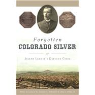 Forgotten Colorado Silver by Leonard, Robert D., Jr.; Hallenbeck, Ken; Wilde, Adna, 9781467135252