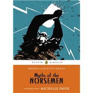 Myths Of The Norsemen by Green, Roger Lancelyn; Paver, Michelle, 9780141345253