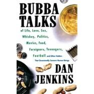 Bubba Talks: Of Life, Love, Sex, Whiskey, Politics, Foreigners, Teenagers, Movies, Food, Foot by Jenkins, Dan, 9780307765253